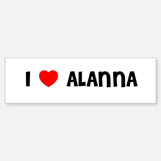 I LOVE ALANNA Bumper Car Car Sticker