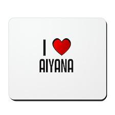I LOVE AIYANA Mousepad