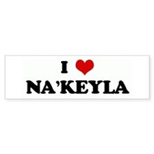 I Love NA'KEYLA Bumper Bumper Sticker