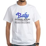 Baby - Coming Soon! White T-Shirt