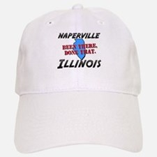 naperville illinois - been there, done that Baseball Baseball Cap