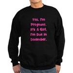 Pregnant w/ Girl due December Sweatshirt (dark)