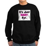 It's Just Baby Fat. Sweatshirt (dark)