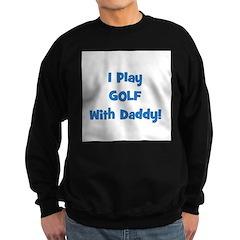 I Play Golf With Daddy! (blue Sweatshirt