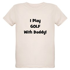 I Play Golf With Daddy! (blac T-Shirt