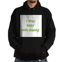 I Play Golf With Daddy! (gree Hoodie
