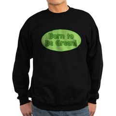 Born To Be Green Sweatshirt (dark)