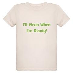 I'll Wean When I'm Ready T-Shirt