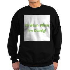 I'll Wean When I'm Ready Sweatshirt (dark)