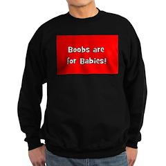 Boobs Are For Babies! Sweatshirt