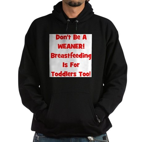Don't Be A Weaner, Breastfeed Hoodie (dark)