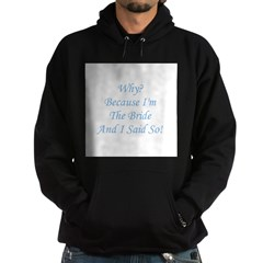 Because I'm The Bride and I S Hoodie