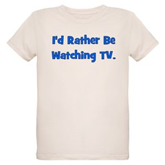 I'd Rather Be Watching TV T-Shirt
