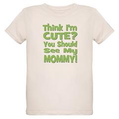 Think I'm Cute? Mommy Green T-Shirt