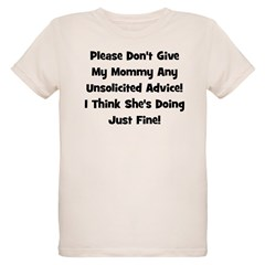 Don't Give My Mommy Advice - Organic Kids T-Shirt