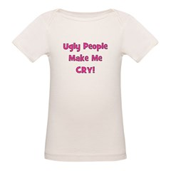 Ugly People Make Me Cry! Pink Tee
