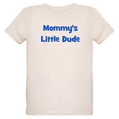 Mommy's Little Dude T-Shirt