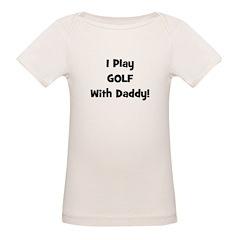 I Play Golf With Daddy! (blac Organic Baby T-Shirt