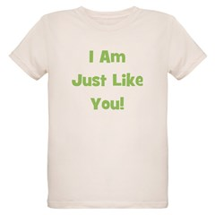 I Am Just Like You! (green) T-Shirt