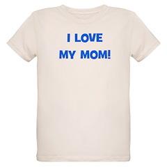 I Love My Mom! (blue) T-Shirt