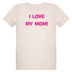 I Love My Mom! (pink) T-Shirt