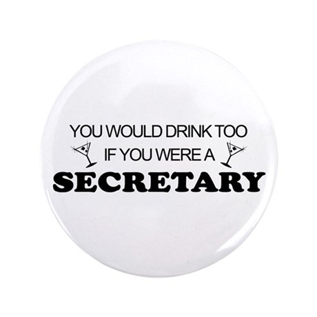 "You'd Drink Too Secretary 3.5"" Button"
