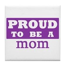 Proud to be a mom Tile Coaster