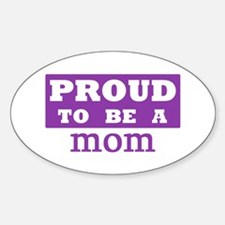Proud to be a mom Oval Decal