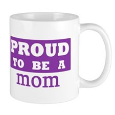 Proud to be a mom Mug