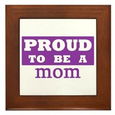 Proud to be a mom Framed Tile