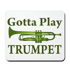 Gotta Play Trumpet Mousepad