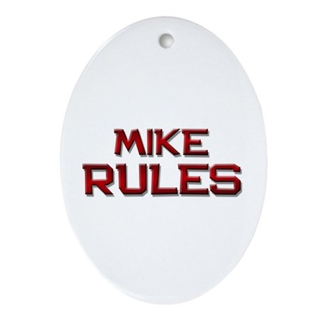 mike rules Oval Ornament