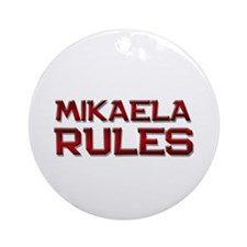 mikaela rules Ornament (Round)