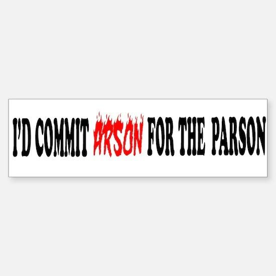 arson for the parson Bumper Bumper Bumper Sticker