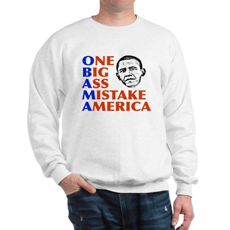 Obama: One Big Ass Mistake America Sweatshirt