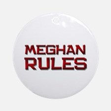 meghan rules Ornament (Round)