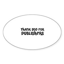 THANK GOD FOR PUBLISHERS Oval Decal