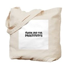 THANK GOD FOR PROSTITUTES  Tote Bag