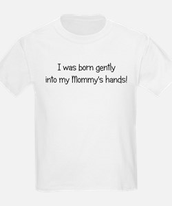 I was born gently into my Mom T-Shirt