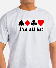 I'm all in! T-Shirt
