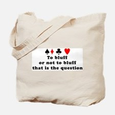 To bluff or not to bluff Tote Bag