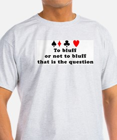 To bluff or not to bluff T-Shirt