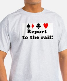 Report to the rail! T-Shirt