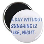 """A day with no sunshine 2.25"""" Magnet (10 pack)"""