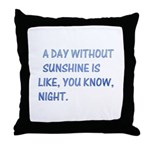 A day without sunshine Throw Pillow