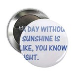 """A day without sunshine 2.25"""" Button (10 pack)"""