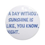 A day without sunshine Ornament (Round)