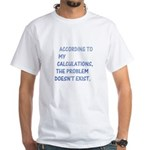 The problem doesn't exist White T-Shirt