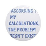 The problem doesn't exist Ornament (Round)