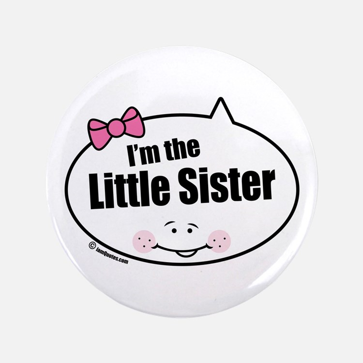 "Little Sister 3.5"" Button"